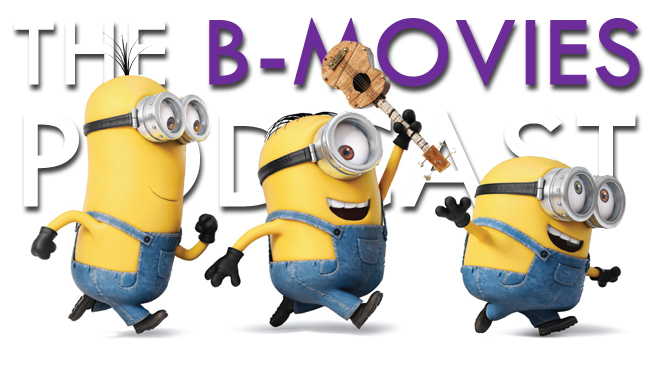 The B-Movies Podcast Minions
