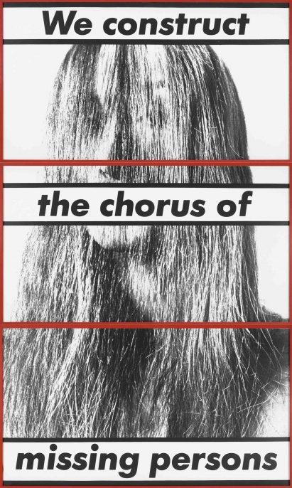 Barbara Kruger, Untitled (We construct the chorus of missing persons), 1983. Collection Museum of Contemporary Art Chicago, restricted gift of Paul and Camille Oliver-Hoffman. Courtesy of Mary Boone Gallery, New York. Photo: Nathan Keay, © MCA Chicago.