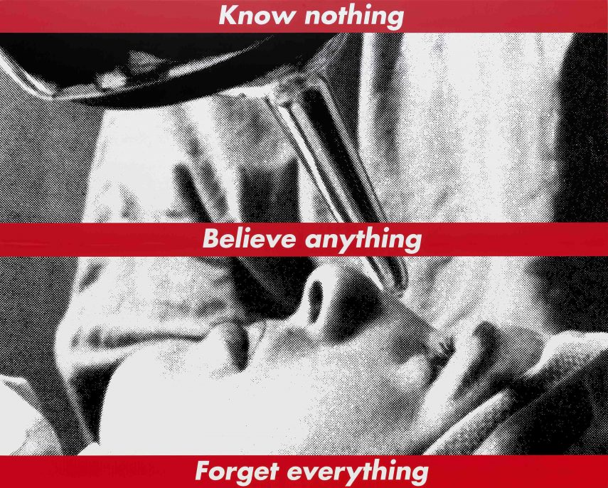 "Barbara Kruger, ""Untitled (Know nothing, Believe anything, Forget everything)"", 1987/2014 screenprint on vinyl overall: 274.32 x 342.05 cm (108 x 134 11/16 in.) National Gallery of Art, Washington © Barbara Kruger."