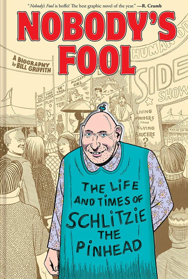 'Nobody's Fool: The Life and Times of Schlitzie the Pinhead' by Bill Griffith