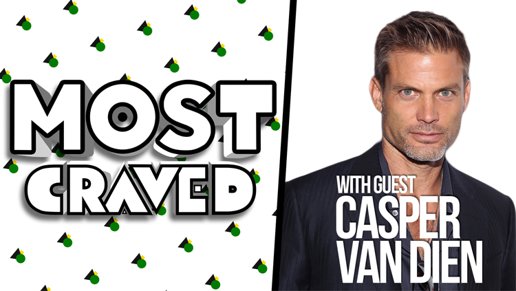 Most Craved | Go NSFW With Special Guest Casper Van Dien