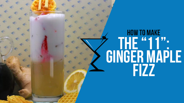 The 11: Ginger Maple Fizz